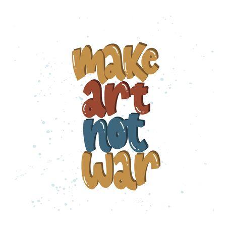 Vector hand drawn illustration. Lettering phrases Make art not war. Idea for poster, postcard. 矢量图像