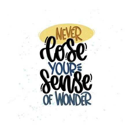 Vector hand drawn illustration. Lettering phrases Never lose your sense of wonder. Idea for poster, postcard.