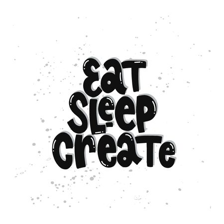 Vector hand drawn illustration. Lettering phrases Eat sleep create. Idea for poster, postcard.