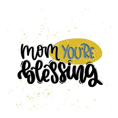 Vector hand drawn illustration. Lettering phrases Mom you are blessing. Idea for poster, postcard.