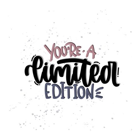 Vector hand drawn illustration. Lettering phrases You are a limited edition. Idea for poster, postcard.