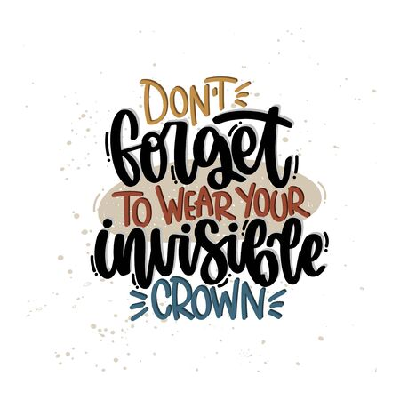 Vector hand drawn illustration. Lettering phrases Don t forger to wear your invisible crown. Idea for poster, postcard.