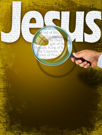 lamb of god: The name JESUS observed with magnifying glass shows the synonyms: Messiah, Bread of life, Lamb of God; Light of the World; King of Kings, The Capstone, The Door, Alpha and Omega, Prince of Peace