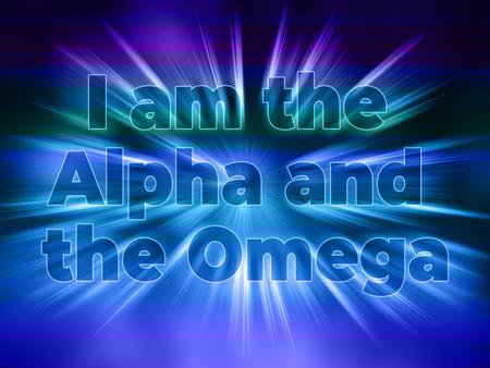 I am the Alpha and Omega - the statement of Jesus with shining bursting effect on dark background - Revelation 22:13