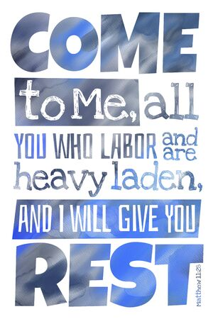 Come to Me, all you who labor and are heavy laden, and I will give you rest. (Matthew 11:28) - Poster with inspirational Bible quotes verse text with watercolor letters