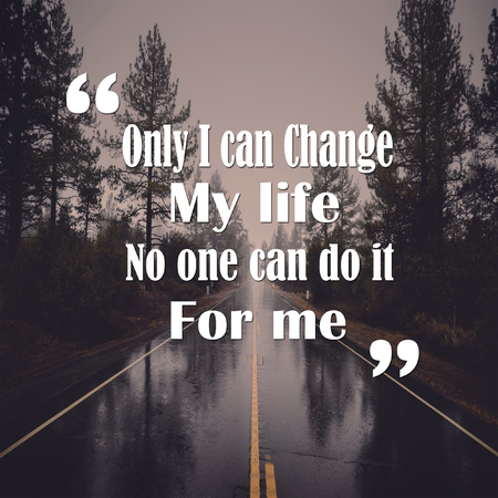 Life Quotes only I can change my life no one can do it for me positive, motivation