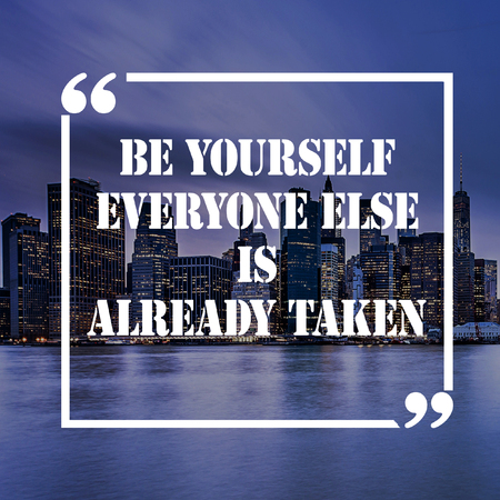Inspirational Quote: Be yourself everyone else is already taken positive, motivation, inspiration