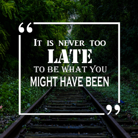 Inspirational Quote: It is never too late to be what you might have been, positive, motivation, inspiration