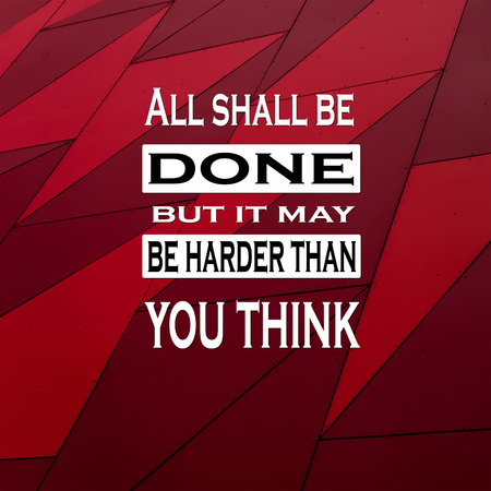 Inspirational Quotes: All shall be done but ir may be harder than you think, positive, motivation, inspiration Stock fotó