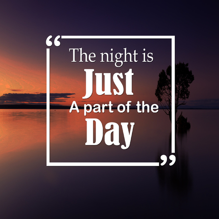 Inspirational Quotes: The night is just a part of the day, positive, motivation, inspiration Stock fotó