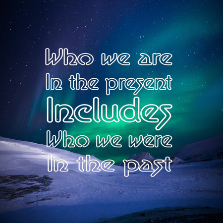 Inspirational Quotes: Who we are in the present includes who we were in the past, positive, motivational, inspiration Stock Photo