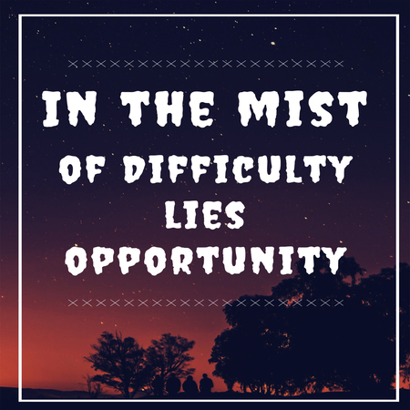 Inspirational Quotes In the mist of difficulty lies opportunity, positive, motivational