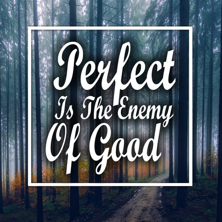 Inspirational Quotes Perfect is the enemy of good, positive, motivational