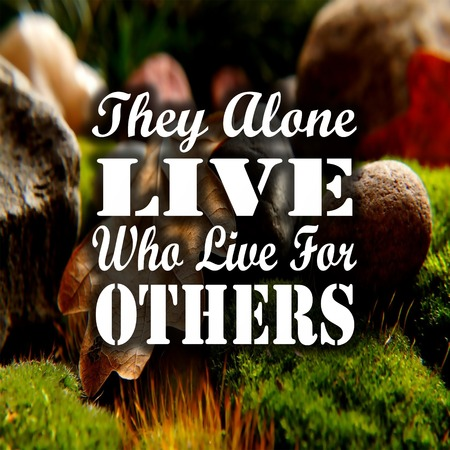 Inspirational Quotes They alone live who live for others, positive, motivational