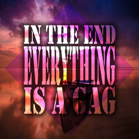 Inspirational Quotes In the end everything is a gag, positive, motivational Stock fotó