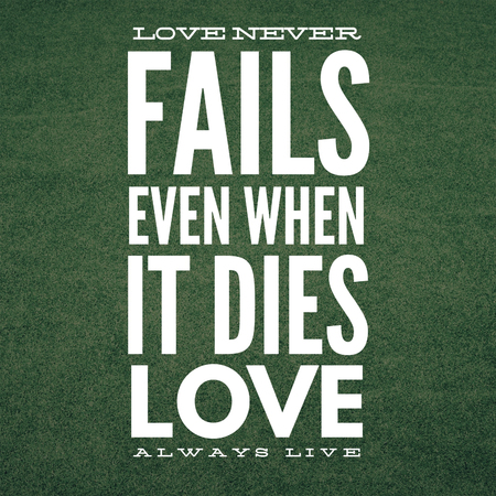 Inspirational Quotes Love never fails even when it dies love always live, positive, motivational