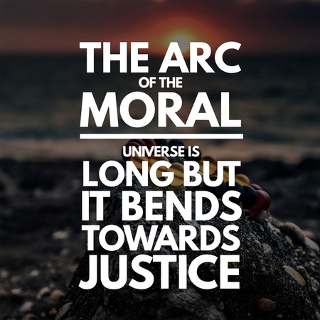Inspirational Quotes The arc of the moral universe is long but it bends towards justice, positive, motivational