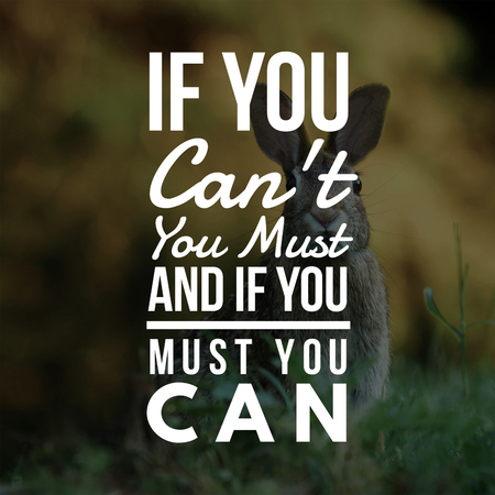 Inspirational Quotes If you can't you must and if you must you can, positive, motivational