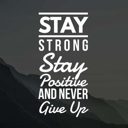 Inspirational Quotes Stay strong stay positive and never give up, positive, motivational