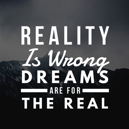 Inspirational Quotes Reality is wrong dreams are for the real, positive, motivational
