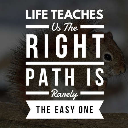 Inspirational Quotes Life teaches us the right path is rarely the easy one, positive, motivational