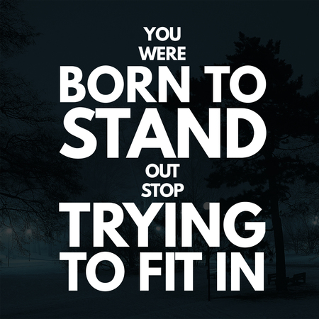 Inspirational Quotes You were born to stand out stop trying to fit in, positive, motivational