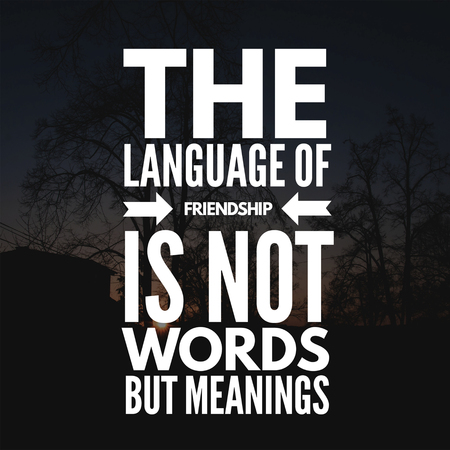 Inspirational Quotes The language of friendship is not words but meanings, positive, motivational