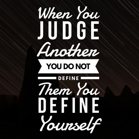 Inspirational Quotes When you judge another you do not define them you define yourself, positive, motivational
