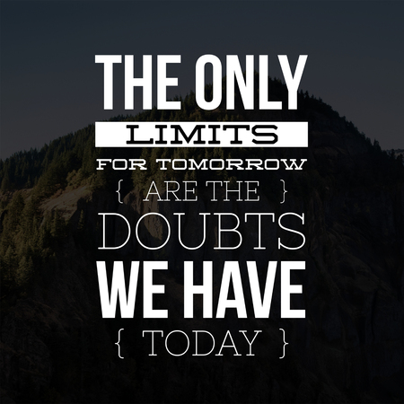 Inspirational Quotes The only limits for tomorrow are the doubts we have today, positive, motivational