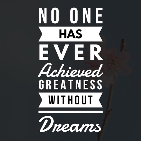 Inspirational Quotes No one has ever achieved greatness without dreams, positive, motivational