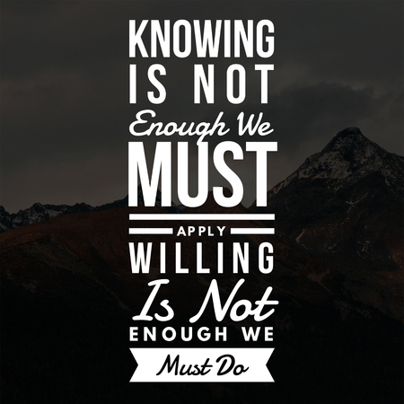 Inspirational Quotes Knowing is not enough we must apply willing is not enough we must do, positive, motivational 免版税图像
