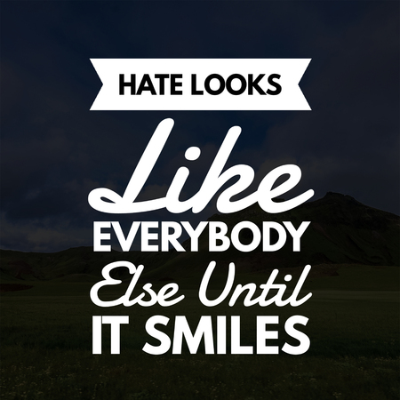 Inspirational Quotes Hate looks like everybody else until it smiles, positive, motivational