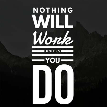 Inspirational Quotes Nothing will work unless you do, positive, motivational