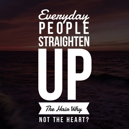 Inspirational Quotes Everyday people straighten up the hair why not the heart?, positive, motivational 免版税图像