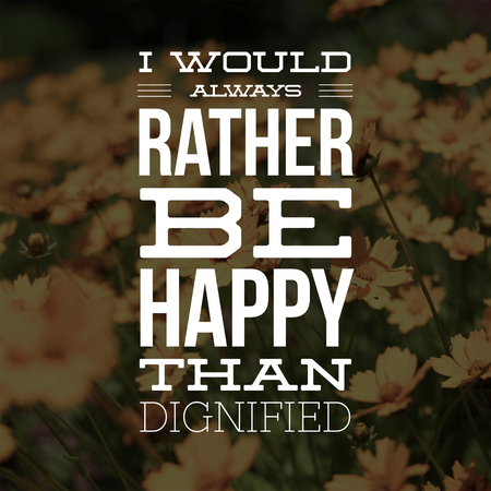 Love Quotes I would always rather be happy than dignified