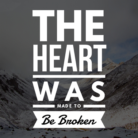 Love Quotes The heart was made to be broken