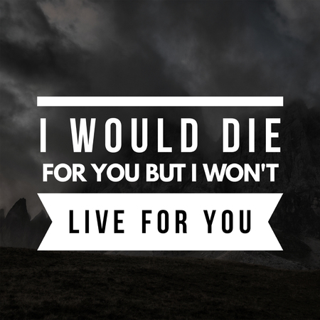 Love Quotes I would die for you but I won't live for you