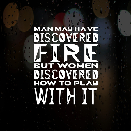 Love Quotes Man may have discovered fire but women discovered how to play with it 免版税图像