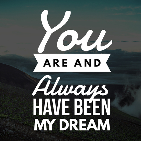 Love Quotes You are and always have been my dream