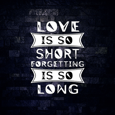 Love Quotes Love is so short forgetting is so long