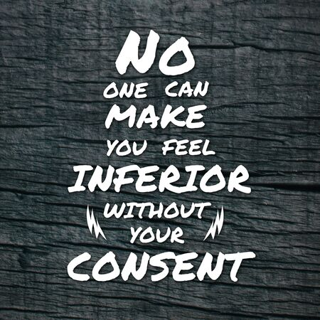 Inspirational Quotes No once can make you feel inferior without your consent, positive, motivational, inspiration