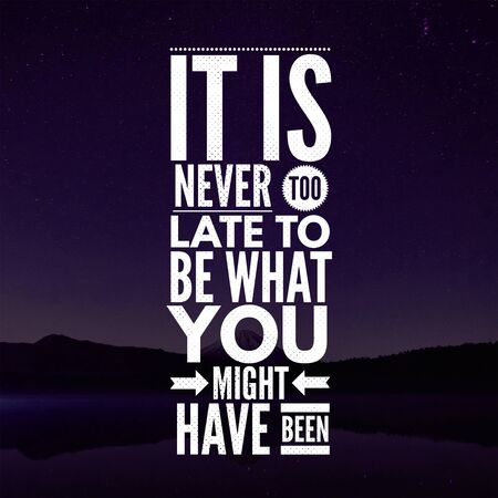 Inspirational Quotes It is never too late to be what you might have been, positive, motivational, inspiration