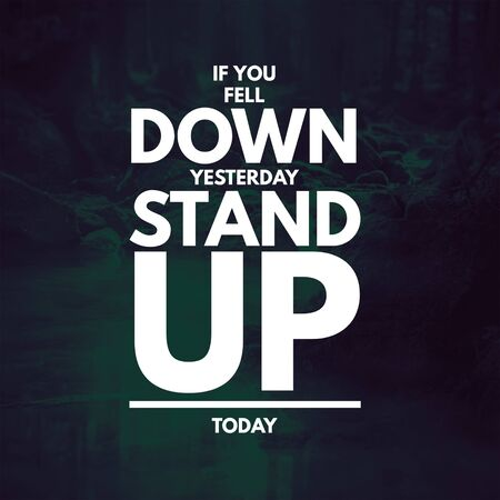 Inspirational Quotes If you fell down yesterday stand up today, positive, motivational, inspiration Stock Photo