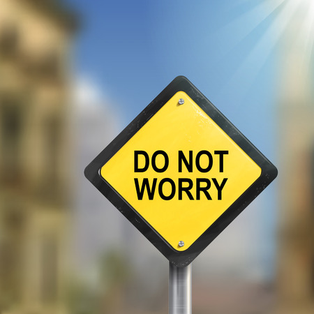 worry tension: 3d illustration yellow roadsign of do not worry isolated on blurred street scene
