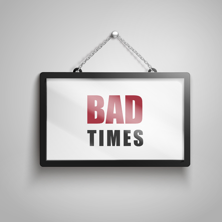 Bad times text on hanging sign, isolated gray background 3d illustration
