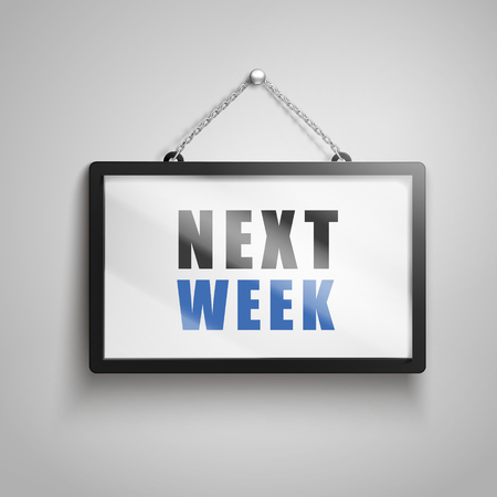 Next week text on hanging sign, isolated gray background 3d illustration