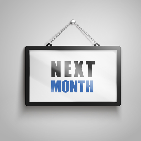 Next month text on hanging sign, isolated gray background 3d illustration