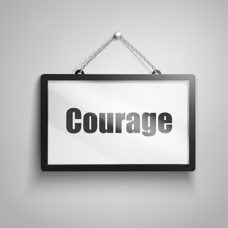 nerve message: Courage text on hanging sign, isolated gray background 3d illustration
