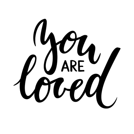 loved: you are loved. Hand drawn creative calligraphy and brush pen lettering isolated on white background. design for holiday greeting card and invitation of the wedding, Valentines day and Happy love day