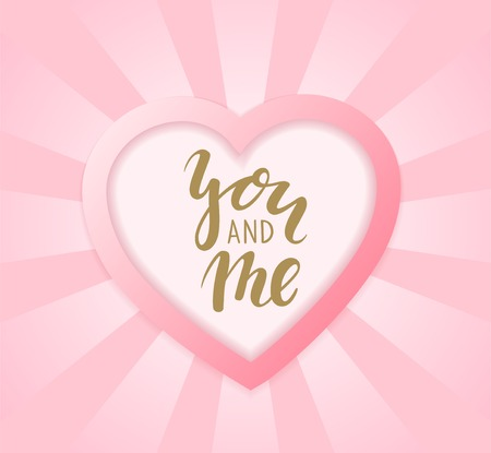 you and me Hand drawn calligraphy and brush pen lettering with frame border of pink heart. design for holiday greeting card and invitation of the wedding, Valentines day and Happy love day. I love you.